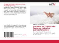 Buchcover von El cuerpo de Francisca de Romero o todos los cuerpos femeninos