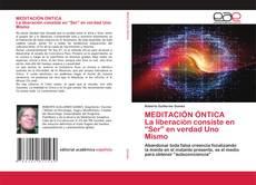 """Bookcover of MEDITACIÓN ÓNTICA La liberación consiste en """"Ser"""" en verdad Uno Mismo"""