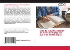 Bookcover of Vías de industrialización en México y Corea del Sur y las ondas largas