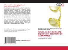 Bookcover of Influencia del marketing digital en el desarrollo de las MIPYMES