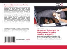 Buchcover von Dispensa Tributaria de bienes confiscados sujetos a registro