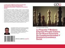 Capa do livro de La Pequeña Y Mediana Empresa Privada Cubana En Un Nuevo Escenario De Complementariedad Y Dinámica Económico Social