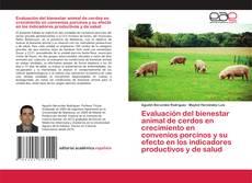 Capa do livro de Evaluación del bienestar animal de cerdos en crecimiento en convenios porcinos y su efecto en los indicadores productivos y de salud