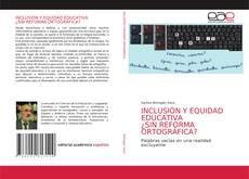 Bookcover of INCLUSIÓN Y EQUIDAD EDUCATIVA ¿SIN REFORMA ORTOGRÁFICA?