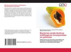 Capa do livro de Bacterias ácido lácticas antifúngicas incorporadas en películas