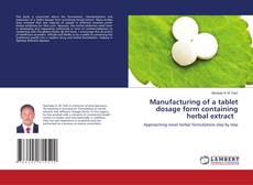 Capa do livro de Manufacturing of a tablet dosage form containing herbal extract