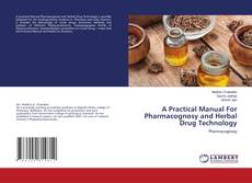A Practical Manual For Pharmacognosy and Herbal Drug Technology的封面