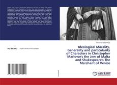 Capa do livro de Ideological Morality, Generality and particularity of Characters in Christopher Marlowe's the Jew of Malta and Shakespeare's The Merchant of Venice