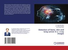 Portada del libro de Detection of bone, skin and lung cancer in a x-ray images