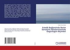 Bookcover of Estetik Bağlaminda Resim Sanatinin Alimlanmasinda Özgürlüğün Biçimleri