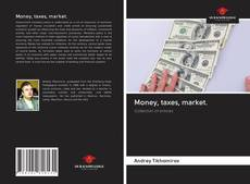 Bookcover of Money, taxes, market.