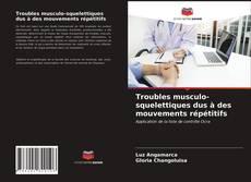 Bookcover of Troubles musculo-squelettiques dus à des mouvements répétitifs