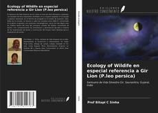 Copertina di Ecology of Wildife en especial referencia a Gir Lion (P.leo persica)