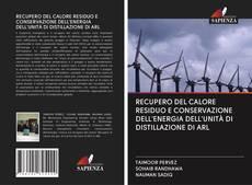 Bookcover of RECUPERO DEL CALORE RESIDUO E CONSERVAZIONE DELL'ENERGIA DELL'UNITÀ DI DISTILLAZIONE DI ARL