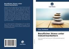 Обложка Beruflicher Stress unter Industriearbeitern