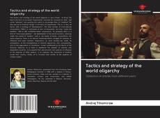 Bookcover of Tactics and strategy of the world oligarchy