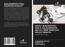 Bookcover of AUSILI DIAGNOSTICI PER IL RILEVAMENTO DELLA CARIE PRECOCE DELLO SMALTO