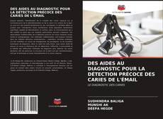 DES AIDES AU DIAGNOSTIC POUR LA DÉTECTION PRÉCOCE DES CARIES DE L'ÉMAIL kitap kapağı