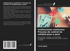 Bookcover of Instituciones sanitarias: Proceso de control de calidad paso a paso