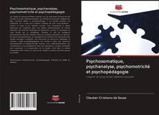 Bookcover of Psychosomatique, psychanalyse, psychomotricité et psychopédagogie