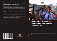 Recherches russes sur l'éducation aux médias (1950-2010) kitap kapağı