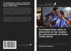 Investigaciones sobre la educación en los medios de comunicación en Rusia (1950-2010) kitap kapağı