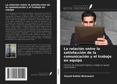 Portada del libro de La relación entre la satisfacción de la comunicación y el trabajo en equipo
