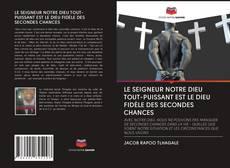 Обложка LE SEIGNEUR NOTRE DIEU TOUT-PUISSANT EST LE DIEU FIDÈLE DES SECONDES CHANCES