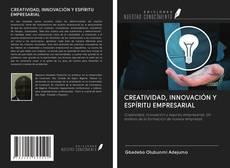 Bookcover of CREATIVIDAD, INNOVACIÓN Y ESPÍRITU EMPRESARIAL