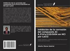 Inhibición de la corrosión del compuesto Al-4,5%Cu/15ZrSiO4 en HCl por LaCl2的封面
