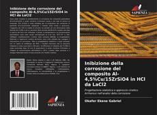 Обложка Inibizione della corrosione del composito Al-4,5%Cu/15ZrSiO4 in HCl da LaCl2