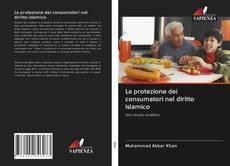 Portada del libro de La protezione dei consumatori nel diritto islamico