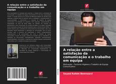 Bookcover of A relação entre a satisfação da comunicação e o trabalho em equipa