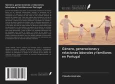 Bookcover of Género, generaciones y relaciones laborales y familiares en Portugal