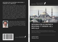 Portada del libro de INTEGRACIÓN ECONÓMICA REGIONAL Y TURQUÍA: UE y MÁS ALLÁ