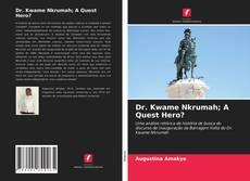 Dr. Kwame Nkrumah; A Quest Hero?的封面