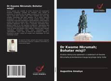 Dr Kwame Nkrumah; Bohater misji?的封面