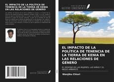 Обложка EL IMPACTO DE LA POLÍTICA DE TENENCIA DE LA TIERRA DE KENIA EN LAS RELACIONES DE GÉNERO