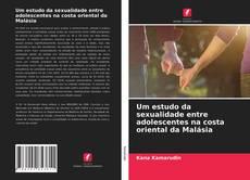 Borítókép a  Um estudo da sexualidade entre adolescentes na costa oriental da Malásia - hoz