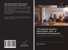 """Couverture de """"Zarządzanie własnym wizerunkiem, etos"""", w interakcjach telewizyjnych."""