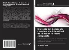 Bookcover of El efecto del tiempo de curación y la intensidad de la luz en la resina compuesta