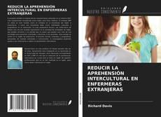 Couverture de REDUCIR LA APREHENSIÓN INTERCULTURAL EN ENFERMERAS EXTRANJERAS