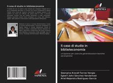 Copertina di Il caso di studio in biblioteconomia