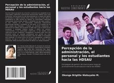 Bookcover of Percepción de la administración, el personal y los estudiantes hacia las HDSAU