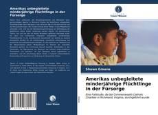 Bookcover of Amerikas unbegleitete minderjährige Flüchtlinge in der Fürsorge