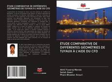 Bookcover of ÉTUDE COMPARATIVE DE DIFFÉRENTES GÉOMÉTRIES DE TUYAUX À L'AIDE DU CFD
