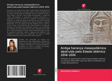 Bookcover of Antiga herança mesopotâmica destruída pelo Estado islâmico 2014-2016