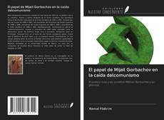 Bookcover of El papel de Mijail Gorbachov en la caída delcomunismo