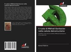 Portada del libro de Il ruolo di Mikhail Gorbaciov nella caduta delcomunismo
