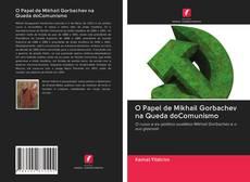 Portada del libro de O Papel de Mikhail Gorbachev na Queda doComunismo